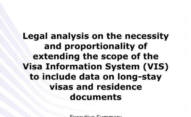 Legal analysis on the necessity and proportionality of extending the scope of the Visa Information System (VIS) to include data on long stay visas and residence documents : Executive summary