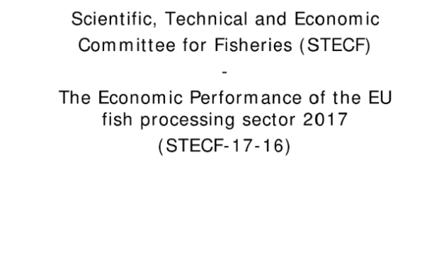 Scientific, Technical and Economic Committee for Fisheries (STECF) The economic performance of the EU fish processing sector 2017 ( STECF-17-16)