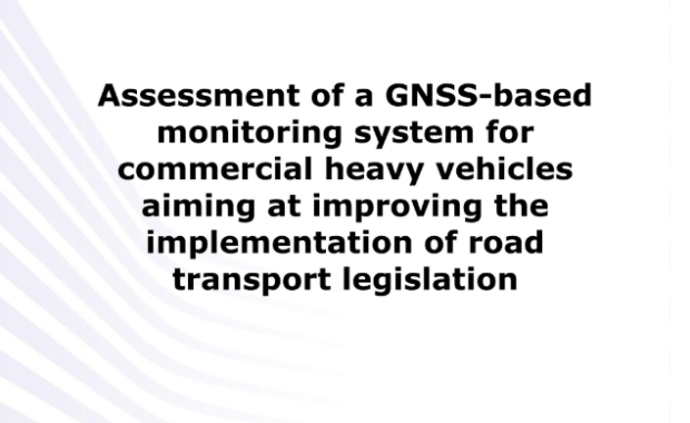 Assessment of a GNSS-based monitoring system for commercial heavy vehicles aiming at improving the implementation of road transport legislation: Study