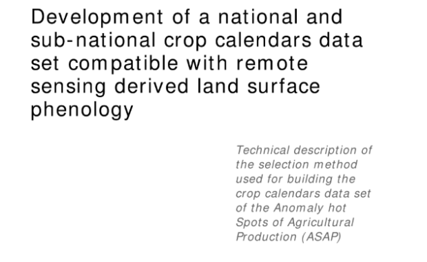 Development of a national and sub-national crop calendars data set compatible with remote sensing derived land surface phenology : Technical description of the selection method used for building the crop calendars data set of the Anomaly hot Spots of Agricultural Production (ASAP)